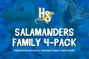 Salamanders Release Family 4-Pack Presented by Holly Springs Family Dentistry!
